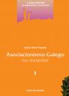 Asociacionismo Galego no exterior. Tomo I.