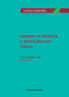 Galegos en América e americanos en Galicia. As colectividades inmigrantes en Amé