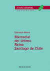 Memorial del último Reino Santiago de Chile. (Vida, hechos y sueños de Rodrigo d