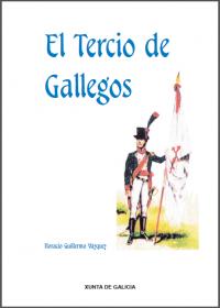 El Tercio de Gallegos. Crónicas de un heroico regimiento voluntario, nacido para